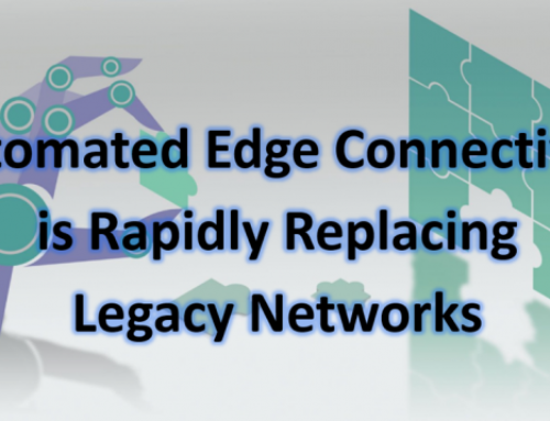 Automated Edge Connectivity is Rapidly Replacing Legacy Networks