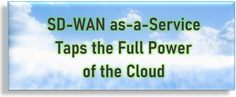 SD-WAN as-a-Service Taps the Full Power of the Cloud